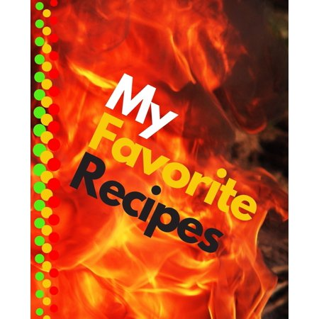 My Favorite Recipes : Blank Recipe Book to Write In: Collect the Recipes You Love in Your Own Custom Cookbook (100-Recipe Journal and Organizer) All In One Place: Recipes, Cooking Time, Difficult, Rating. ( Cooking (Place To Pay The Going Rate Crossword)
