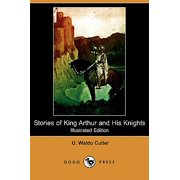 Stories of King Arthur and His Knights (Illustrated Edition) (Dodo Press)