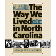 Published in Association with the Office of Archives and His: Way We Lived in North Carolina (Paperback)
