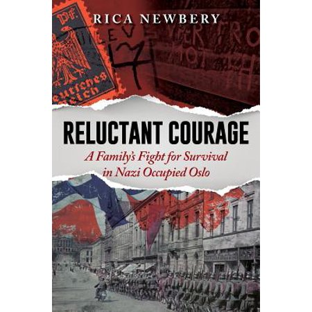 Reluctant Courage : A Family's Fight for Survival in Nazi Occupied