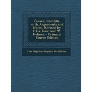 L'Avare, Comedie, with Arguments and Notes, Revised by F.E.A. Gasc and W. Holmes - Primary Source Edition