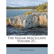 The Vassar Miscellany, Volume 25...