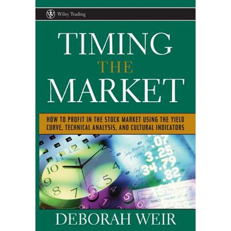 Timing the Market : How to Profit in the Stock Market Using the Yield Curve, Technical Analysis, and Cultural (Best Stock Market Technical Indicators)