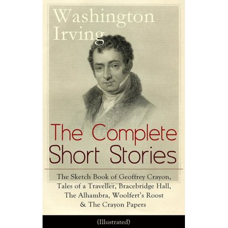 The Complete Short Stories of Washington Irving: The Sketch Book of Geoffrey Crayon, Tales of a Traveller, Bracebridge Hall, The Alhambra, Woolfert's Roost & The Crayon Papers (Illustrated) - eBook - City Of Alhambra Jobs