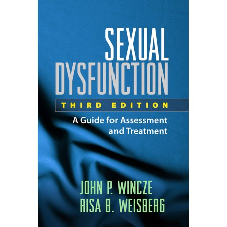 Sexual Dysfunction, Third Edition : A Guide for Assessment and