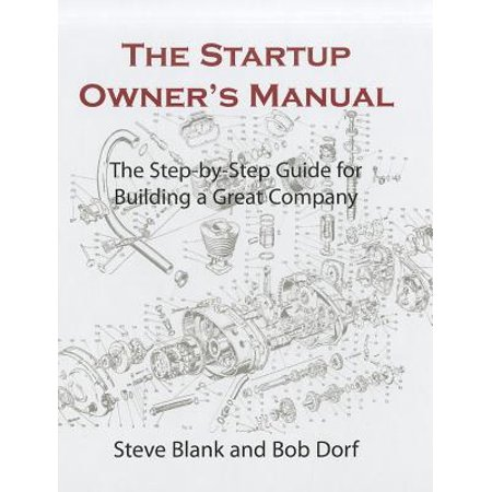 The Startup Owner's Manual : The Step-By-Step Guide for Building a Great