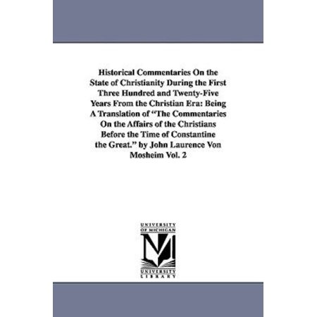 Historical Commentaries On The State Of Christianity During The First Three Hundred And Twenty Five Years From The Christian Era  Being A Translation
