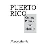 Puerto Rico: Culture, Politics, and Identity (Hardcover)