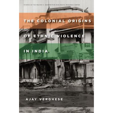 The Colonial Origins of Ethnic Violence in India -