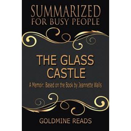 The Glass Castle - Summarized for Busy People: A Memoir: Based on the Book by Jeannette Walls - eBook