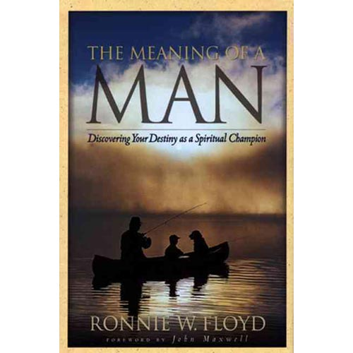 The Meaning of a Man: Discovering Your Destiny as a Spiritual Champion