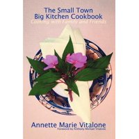 The Small Town Big Kitchen Cookbook : Cooking with Family and Friends