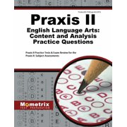 Praxis II English Language Arts: Content and Analysis Practice Questions : Praxis II Practice Tests & Exam Review for the Praxis II: Subject Assessments