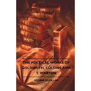 The Poetical Works of Goldsmith, Collins and T. Warton