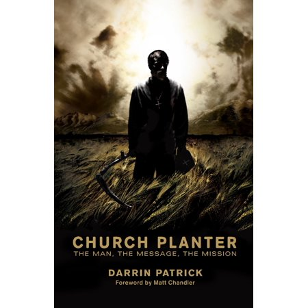 Church Planter (Foreword by Mark Driscoll): The Man, the Message, the Mission -