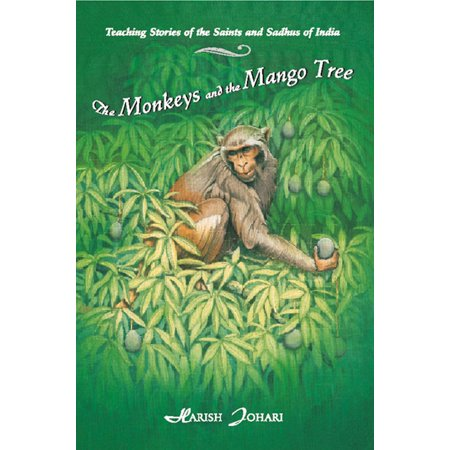The Monkeys and the Mango Tree : Teaching Stories of the Saints and Sadhus of India