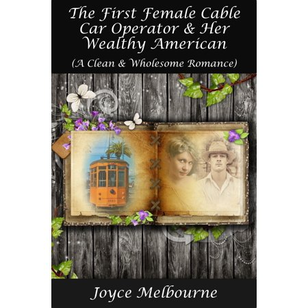 The First Female Cable Car Operator & Her Wealthy American (A Clean & Wholesome Romance) -