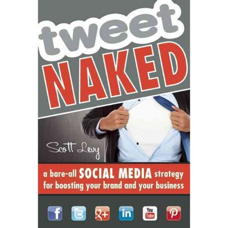 Tweet Naked  A Bare All Social Media Strategy For Boosting Your Brand And Your Business
