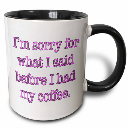 3dRose Im sorry for what I said before I had my coffee, Pink, Two Tone Black Mug, 11oz ()