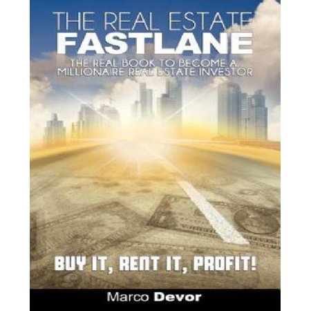 The Real Estate Fastlane  The Real Book To Become A Millionaire Real Estate Investor  Buy It  Rent It  Profit