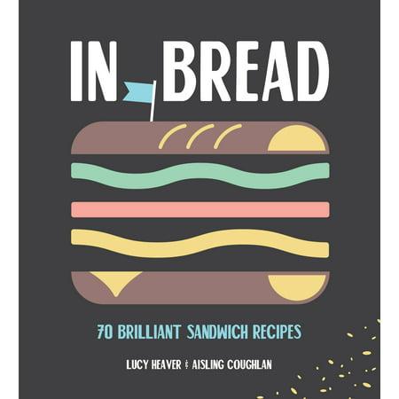 In Bread : 70 Brilliant Sandwich Recipes