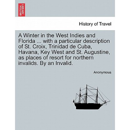 A Winter in the West Indies and Florida ... with a Particular Description of St. Croix, Trinidad de Cuba, Havana, Key West and St. Augustine, as Places of Resort for Northern Invalids. by an