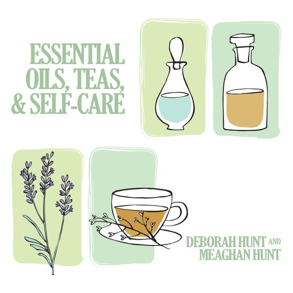 Essential Oils, Teas, & Self Care