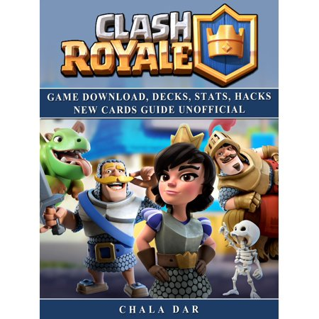 Clash Royale Game Download, Decks, Stats, Hacks New Cards Guide Unofficial -