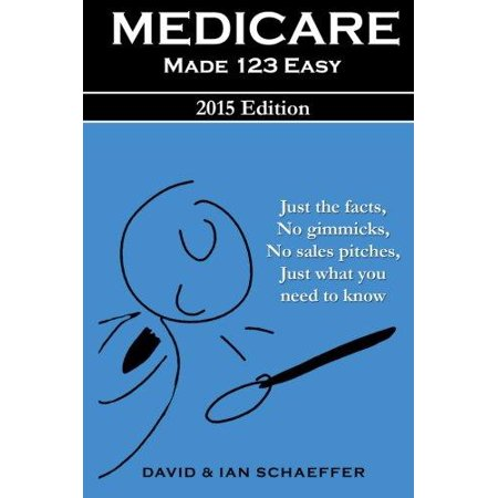 Medicare Made 123 Easy  Just The Facts  No Gimmicks  No Sales Pitches  Just What You Need To Know