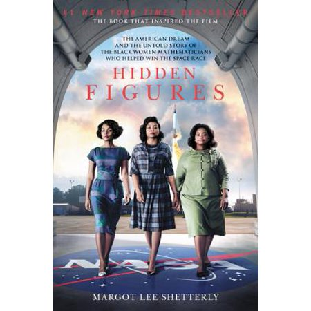 Hidden Figures : The American Dream and the Untold Story of the Black Women Mathematicians Who Helped Win the Space