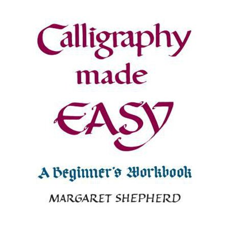 Calligraphy Made Easy A Beginner 39 S Workbook