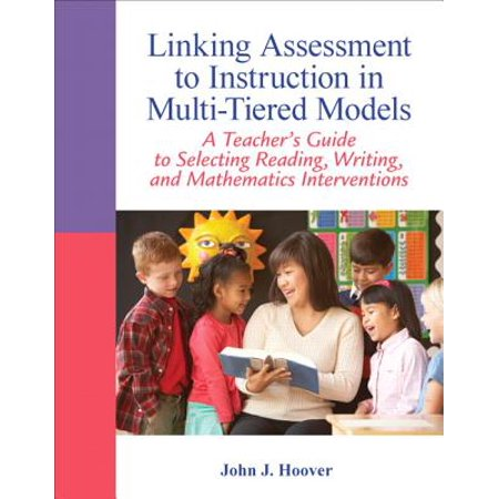 Linking Assessment to Instruction in Multi-Tiered Models : A Teacher's Guide to Selecting, Reading, Writing, and Mathematics Interventions