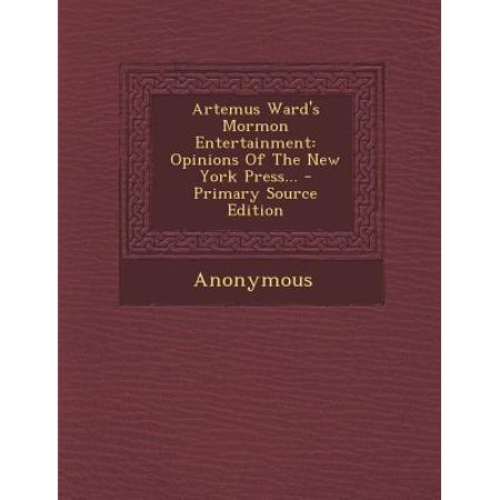 Artemus Ward's Mormon Entertainment : Opinions of the New York Press...