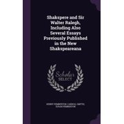 Shakspere and Sir Walter Ralegh, Including Also Several Essays Previously Published in the New Shakspeareana
