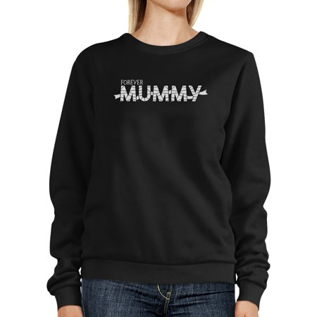 Forever Mummy Sweatshirt Black Halloween Costumes For Moms (Carrie's Mom Halloween Costume)
