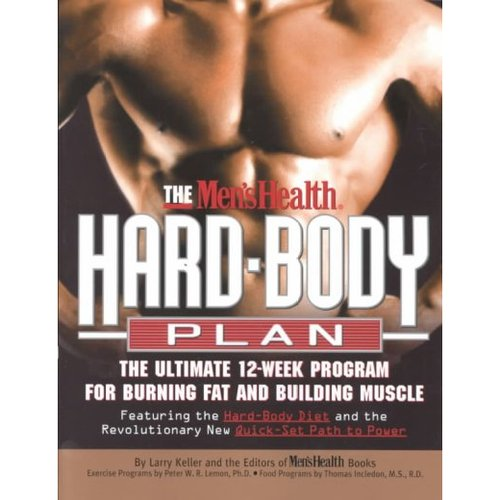 The Men's Health Hard Body Plan: The Ultimate 12-Week Program for Burning Fat and Building Muscle : Featuring the Hard-Body Diet and the Revolutionary New Quick-Set Path to Power