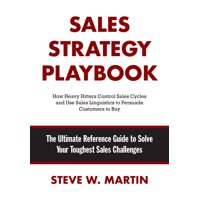 Sales Strategy Playbook : The Ultimate Reference Guide to Solve Your Toughest Sales Challenges