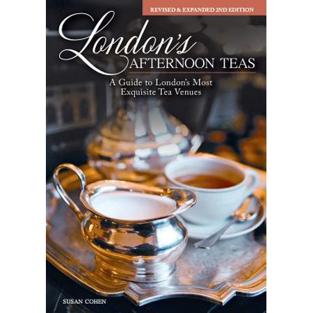 London's Afternoon Teas, Revised and Expanded 2nd Edition : A Guide to the Most Exquisite Tea Venues in London (Halloween Afternoon Tea Ideas)