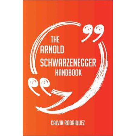 The Arnold Schwarzenegger Handbook - Everything You Need To Know About Arnold Schwarzenegger - - Arnold Schwarzenegger Costume