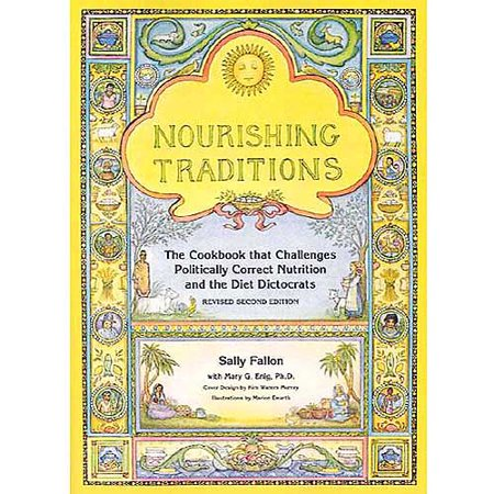 Nourishing Traditions: The Cookbook That Challenges Politically Correct Nutrition and the Diet Dictorats