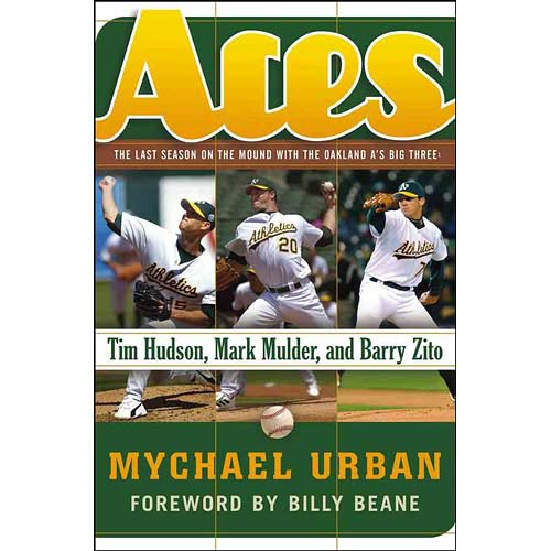 Aces: The Last Season on the Mound with the Oakland A's Big Three: Tim Hudson, Mark Mulder, and Barry Zito