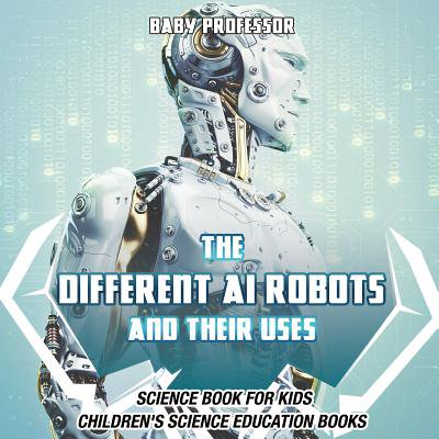 The Different AI Robots and Their Uses - Science Book for Kids - Children's Science Education