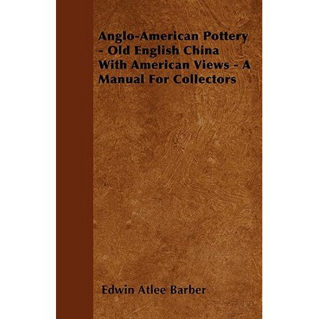- Anglo-American Pottery - Old English China with American Views - A Manual for Collectors