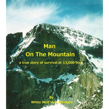 Man On The Mountain; A True Story Of Survival At 13,000 Feet - eBook - Wolf Feet