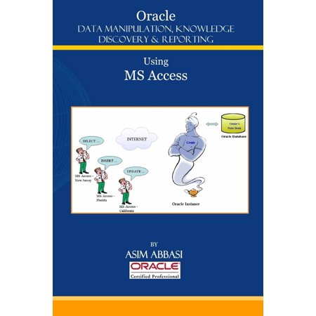 Oracle : Data Manipulation, Knowledge Discovery & Reporting Using Ms Access -