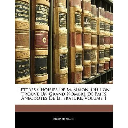 Lettres Choisies De M  Simon  O Lon Trouve Un Grand Nombre De Faits Anecdotes De Literature  Volume 1