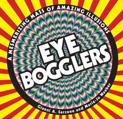 Eye Bogglers : A Mesmerizing Mass of Amazing Illusions