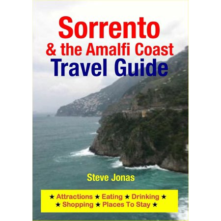 Sorrento & Amalfi Coast, Italy Travel Guide - Attractions, Eating, Drinking, Shopping & Places To Stay - eBook