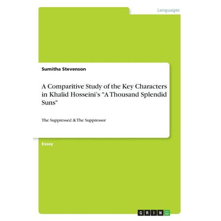 A Comparitive Study of the Key Characters in Khalid Hosseini's a Thousand Splendid Suns A Comparitive Study of the Key Characters in Khalid Hosseini's  A Thousand Splendid Suns