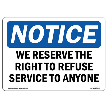 OSHA Notice Sign - We Reserve The Right To Refuse Service To Anyone | Choose from: Aluminum, Rigid Plastic or Vinyl Label Decal | Protect Your Business, Work Site, Warehouse - Reserved Seating Signs